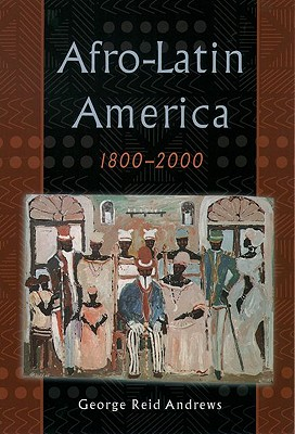 Afro-Latin America, 1800-2000 By Andrews, George Reid