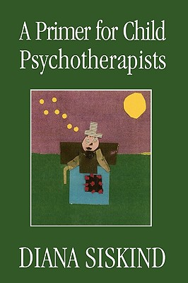 A Primer for Child Psychotherapists By Siskind, Diana