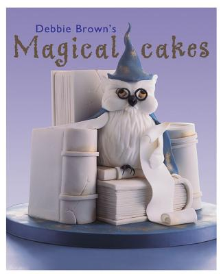 Debbie Brown's Magical Cakes By Brown, Debbie